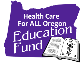 Health Care for ALL Oregon - Education Fund
